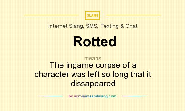 What does Rotted mean? It stands for The ingame corpse of a character was left so long that it dissapeared