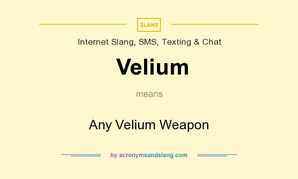 What does Velium mean? It stands for Any Velium Weapon