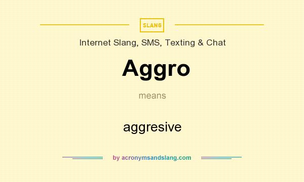 What does Aggro mean? It stands for aggresive