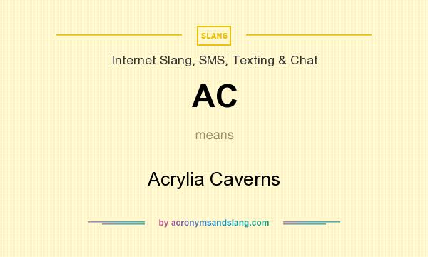 What does AC mean? It stands for Acrylia Caverns