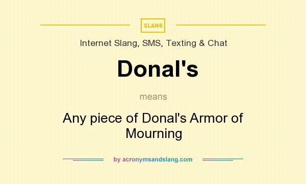 What does Donal`s mean? It stands for Any piece of Donal`s Armor of Mourning
