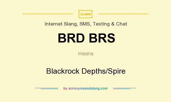 What does BRD BRS mean? It stands for Blackrock Depths/Spire