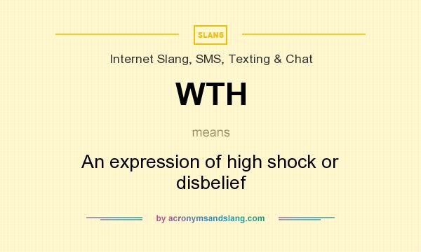 What does WTH mean? It stands for An expression of high shock or disbelief