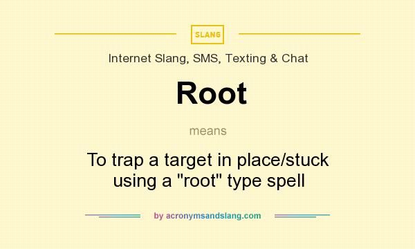 What does Root mean? It stands for To trap a target in place/stuck using a root type spell