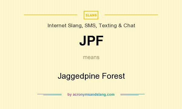 What does JPF mean? It stands for Jaggedpine Forest