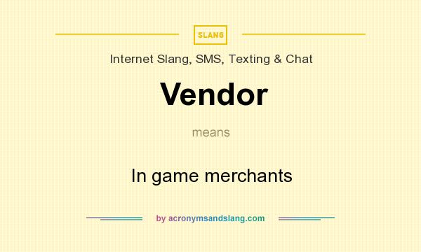 What does Vendor mean? It stands for In game merchants