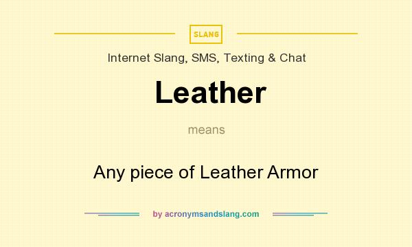 What does Leather mean? It stands for Any piece of Leather Armor