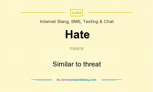 What does Hate mean? It stands for Similar to threat