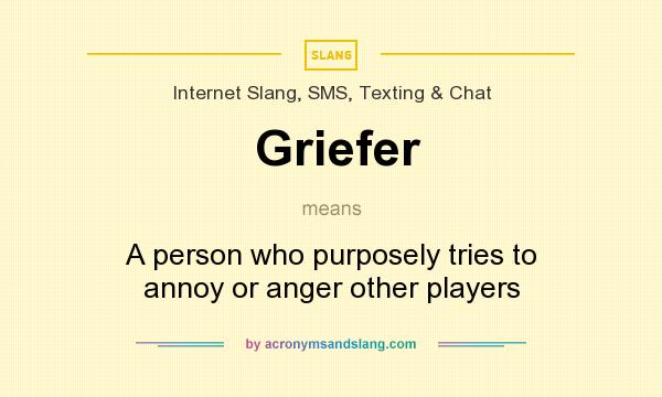 What does Griefer mean? It stands for A person who purposely tries to annoy or anger other players