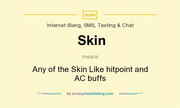What does Skin mean? It stands for Any of the Skin Like hitpoint and AC buffs