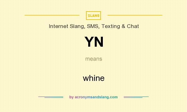 What does YN mean? It stands for whine