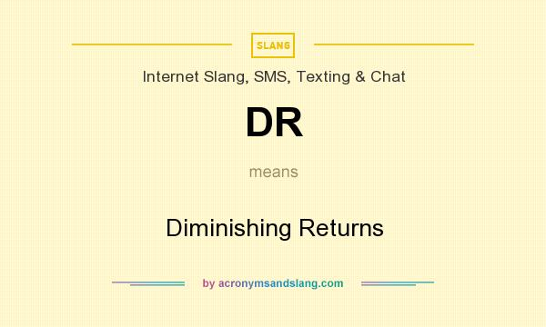 What does DR mean? It stands for Diminishing Returns