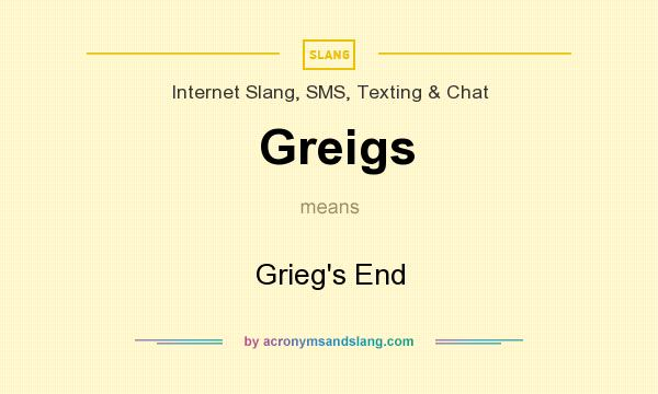 What does Greigs mean? It stands for Grieg`s End