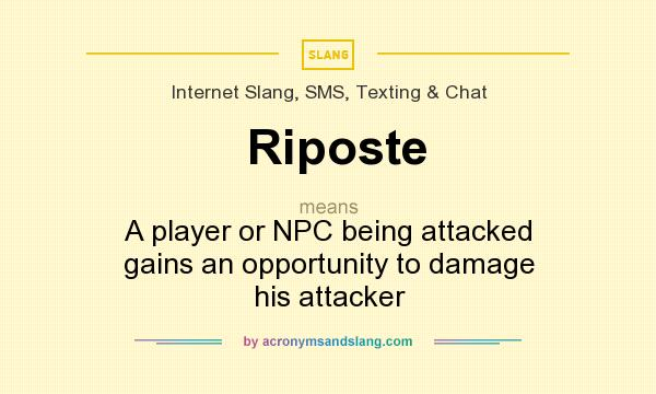 What does Riposte mean? It stands for A player or NPC being attacked gains an opportunity to damage his attacker