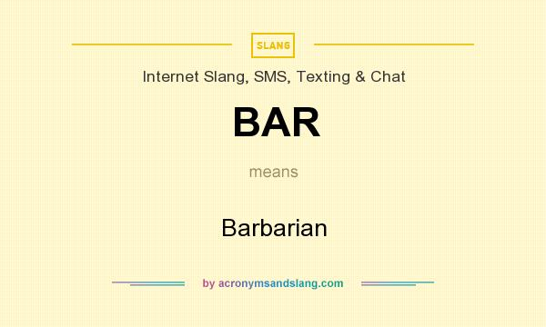 What does BAR mean? It stands for Barbarian