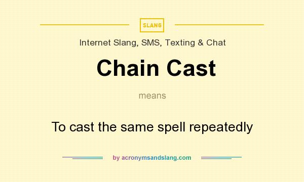 What does Chain Cast mean? It stands for To cast the same spell repeatedly
