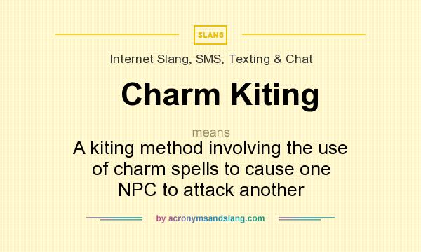 What does Charm Kiting mean? It stands for A kiting method involving the use of charm spells to cause one NPC to attack another