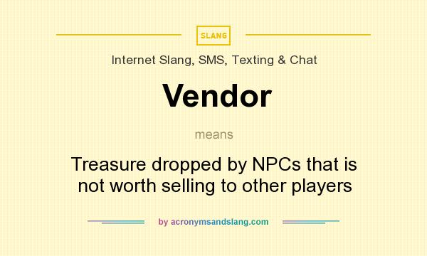 What does Vendor mean? It stands for Treasure dropped by NPCs that is not worth selling to other players