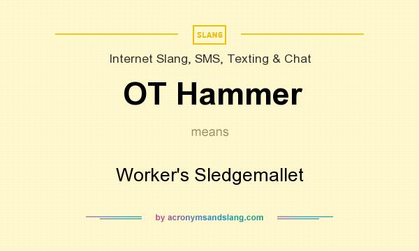 What does OT Hammer mean? It stands for Worker`s Sledgemallet