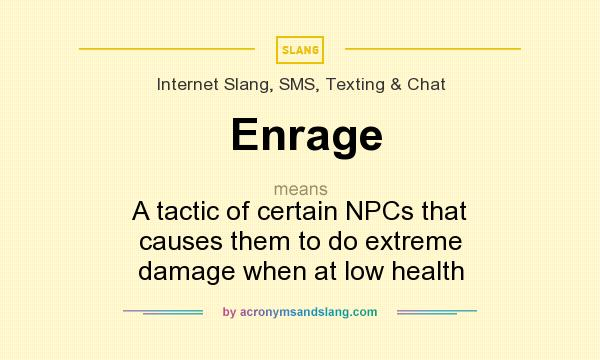 What does Enrage mean? It stands for A tactic of certain NPCs that causes them to do extreme damage when at low health