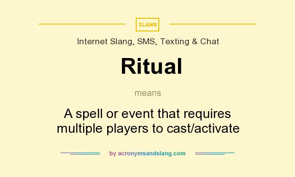 What does Ritual mean? It stands for A spell or event that requires multiple players to cast/activate