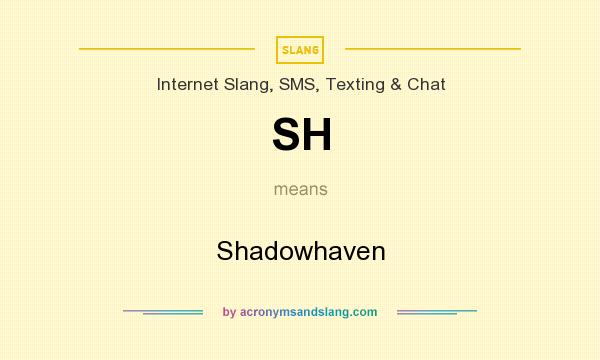 What does SH mean? It stands for Shadowhaven