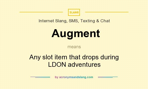 What does Augment mean? It stands for Any slot item that drops during LDON adventures