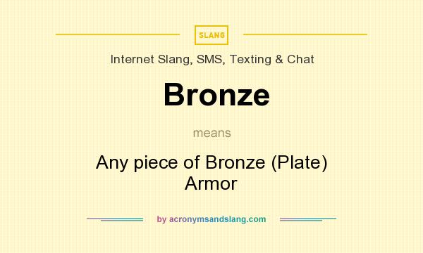 What does Bronze mean? It stands for Any piece of Bronze (Plate) Armor