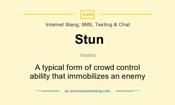 What does Stun mean? It stands for A typical form of crowd control ability that immobilizes an enemy