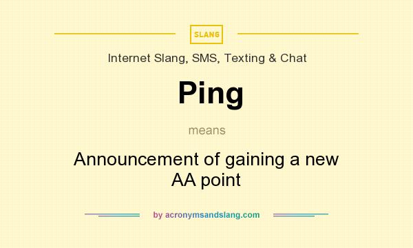 What does Ping mean? It stands for Announcement of gaining a new AA point