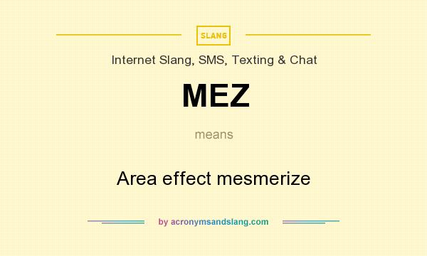 What does MEZ mean? It stands for Area effect mesmerize