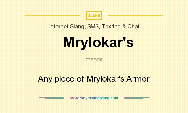 What does Mrylokar`s mean? It stands for Any piece of Mrylokar`s Armor