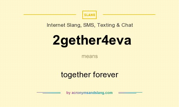 What does 2gether4eva mean? It stands for together forever