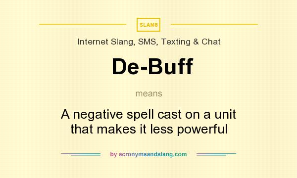 What does De-Buff mean? It stands for A negative spell cast on a unit that makes it less powerful