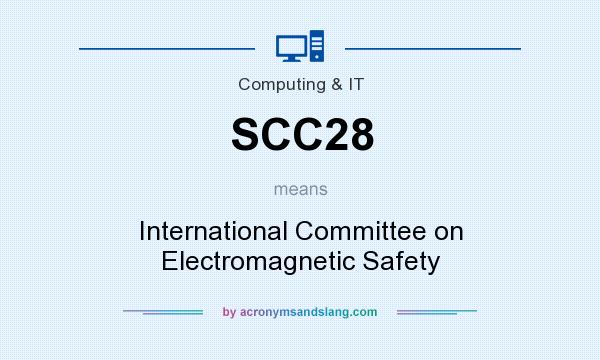 What does SCC28 mean? It stands for International Committee on Electromagnetic Safety