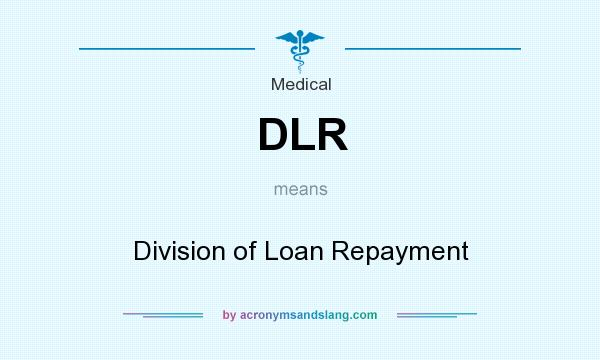 What does DLR mean? It stands for Division of Loan Repayment