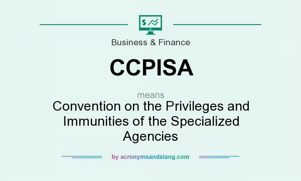What does CCPISA mean? It stands for Convention on the Privileges and Immunities of the Specialized Agencies