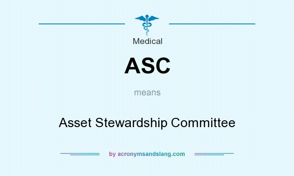 What does ASC mean? It stands for Asset Stewardship Committee