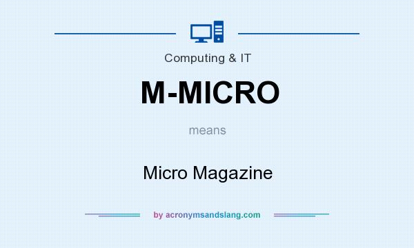 What does M-MICRO mean? It stands for Micro Magazine