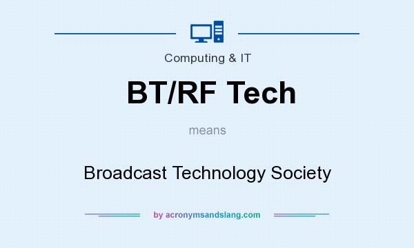 What does BT/RF Tech mean? It stands for Broadcast Technology Society