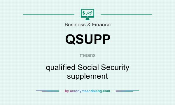 What does QSUPP mean? It stands for qualified Social Security supplement