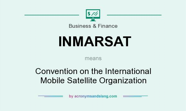 What does INMARSAT mean? It stands for Convention on the International Mobile Satellite Organization