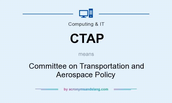 What does CTAP mean? It stands for Committee on Transportation and Aerospace Policy