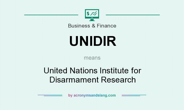 What does UNIDIR mean? It stands for United Nations Institute for Disarmament Research