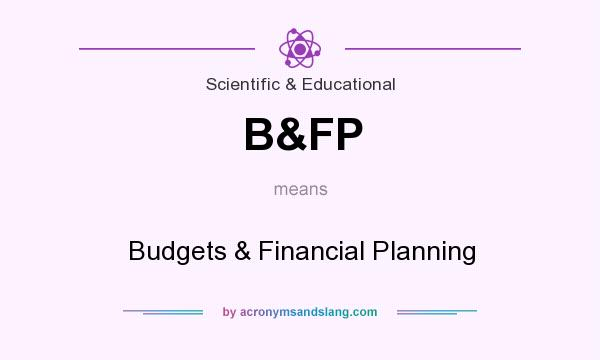 What does B&FP mean? It stands for Budgets & Financial Planning
