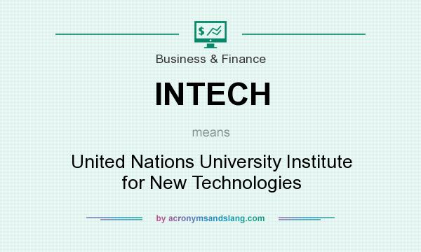 What does INTECH mean? It stands for United Nations University Institute for New Technologies