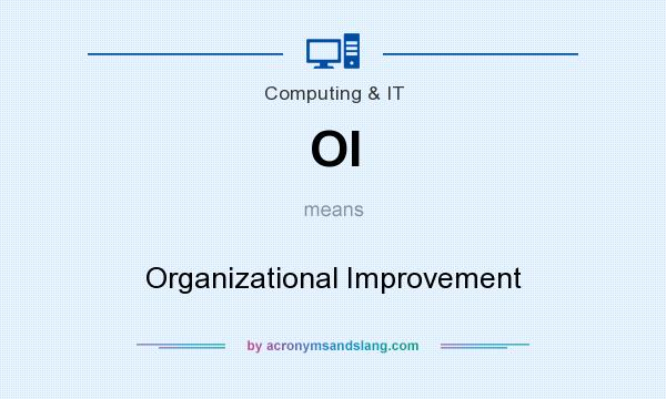 What does OI mean? It stands for Organizational Improvement