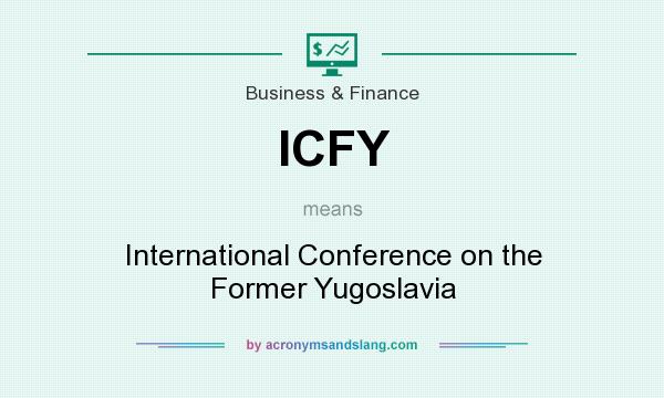 What does ICFY mean? It stands for International Conference on the Former Yugoslavia