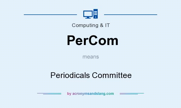 What does PerCom mean? It stands for Periodicals Committee