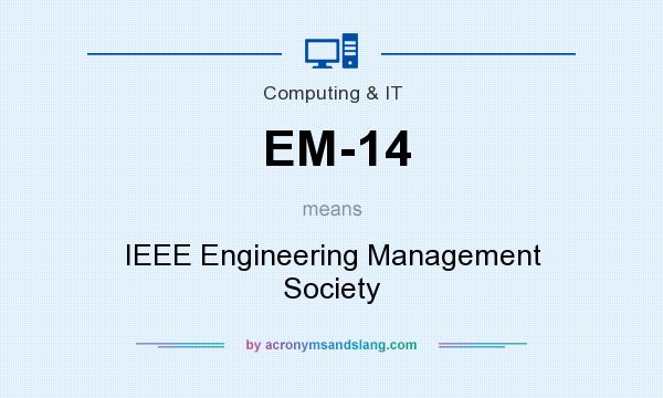 What does EM-14 mean? It stands for IEEE Engineering Management Society